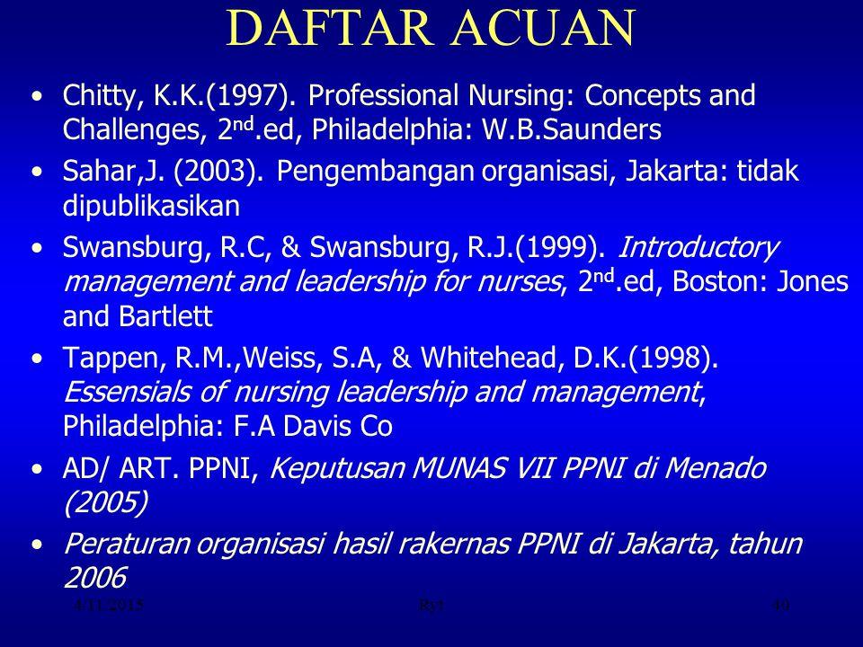 4/11/2015Ryt40 DAFTAR ACUAN Chitty, K.K.(1997). Professional Nursing: Concepts and Challenges, 2 nd.ed, Philadelphia: W.B.Saunders Sahar,J. (2003). Pe