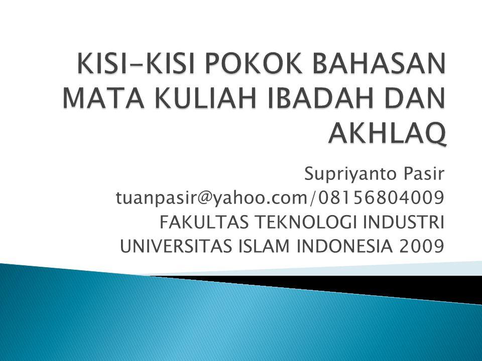 Supriyanto Pasir tuanpasir@yahoo.com/08156804009 FAKULTAS TEKNOLOGI INDUSTRI UNIVERSITAS ISLAM INDONESIA 2009