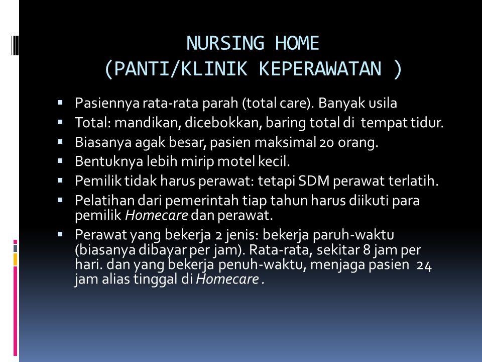 NURSING HOME (PANTI/KLINIK KEPERAWATAN )  Pasiennya rata-rata parah (total care).