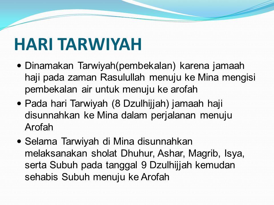HARI TARWIYAH Dinamakan Tarwiyah(pembekalan) karena jamaah haji pada zaman Rasulullah menuju ke Mina mengisi pembekalan air untuk menuju ke arofah Pad