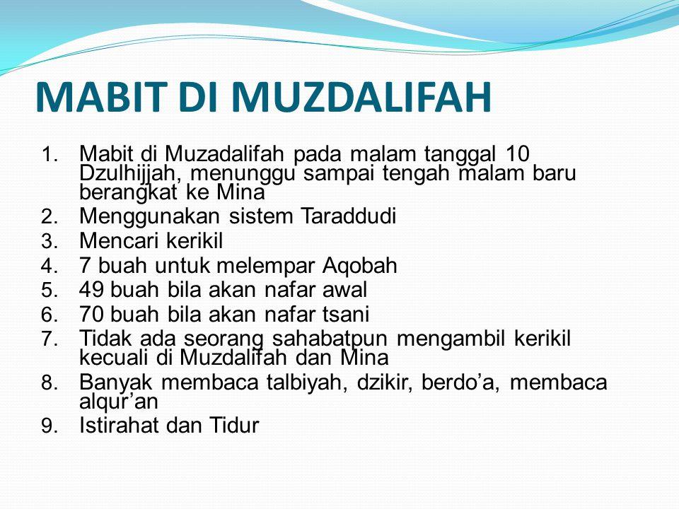 MABIT DI MUZDALIFAH 1. Mabit di Muzadalifah pada malam tanggal 10 Dzulhijjah, menunggu sampai tengah malam baru berangkat ke Mina 2. Menggunakan siste