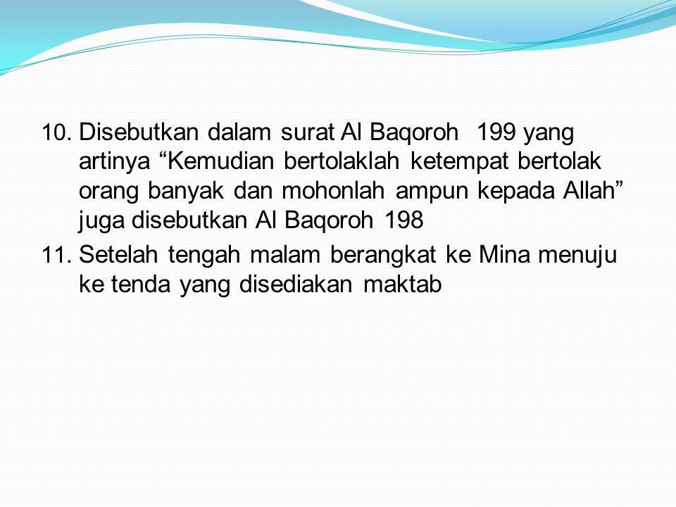 """10. Disebutkan dalam surat Al Baqoroh 199 yang artinya """"Kemudian bertolaklah ketempat bertolak orang banyak dan mohonlah ampun kepada Allah"""" juga dise"""