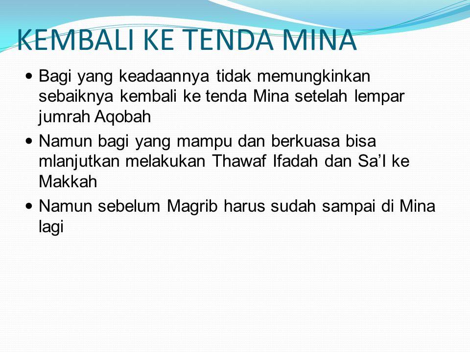 KEMBALI KE TENDA MINA Bagi yang keadaannya tidak memungkinkan sebaiknya kembali ke tenda Mina setelah lempar jumrah Aqobah Namun bagi yang mampu dan b