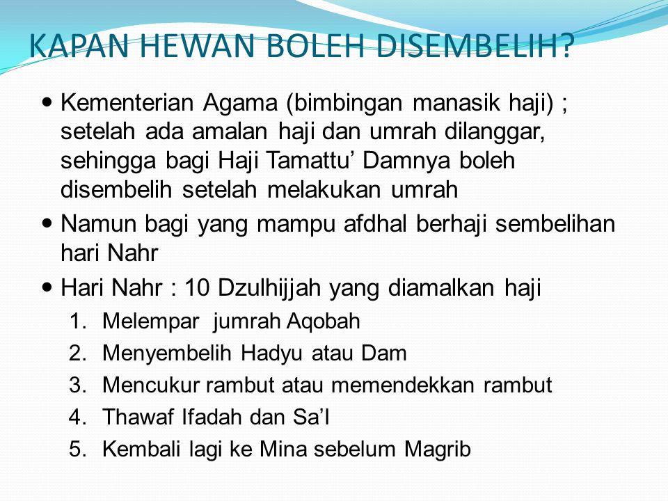 KAPAN HEWAN BOLEH DISEMBELIH? Kementerian Agama (bimbingan manasik haji) ; setelah ada amalan haji dan umrah dilanggar, sehingga bagi Haji Tamattu' Da