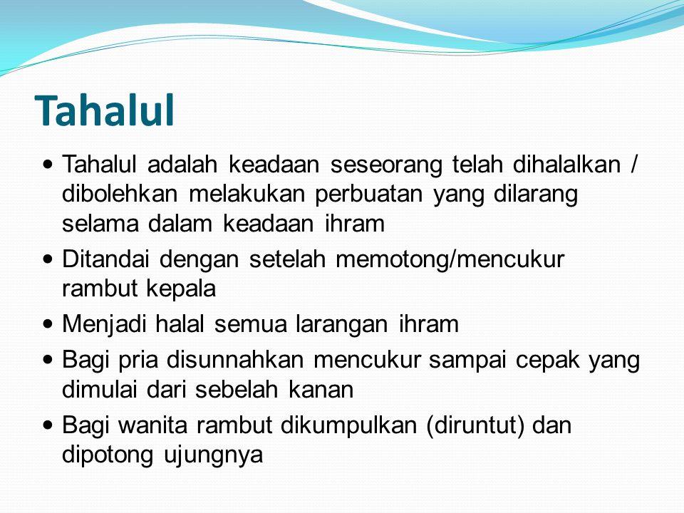 Tahalul Tahalul adalah keadaan seseorang telah dihalalkan / dibolehkan melakukan perbuatan yang dilarang selama dalam keadaan ihram Ditandai dengan se