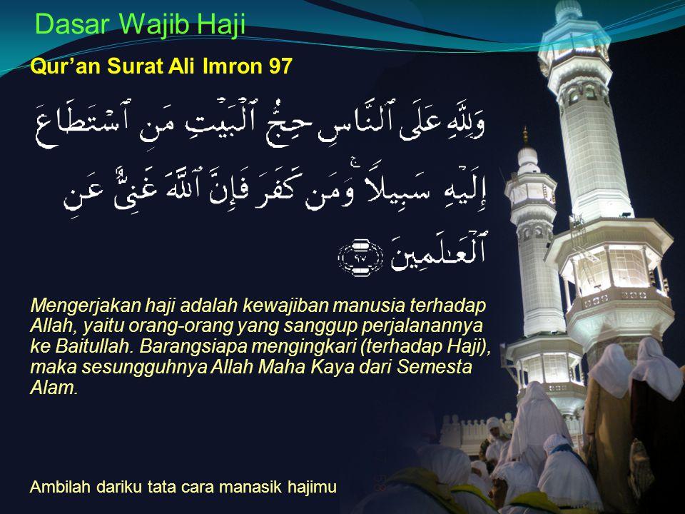 Dasar Wajib Haji Qur'an Surat Ali Imron 97 Mengerjakan haji adalah kewajiban manusia terhadap Allah, yaitu orang-orang yang sanggup perjalanannya ke B