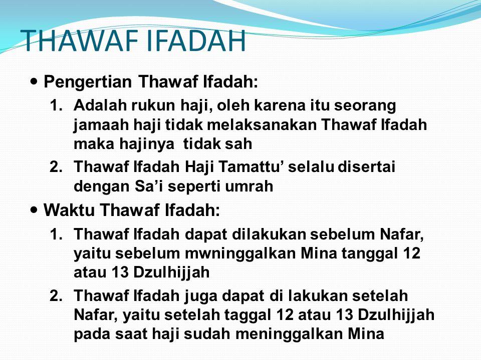 THAWAF IFADAH Pengertian Thawaf Ifadah: 1.Adalah rukun haji, oleh karena itu seorang jamaah haji tidak melaksanakan Thawaf Ifadah maka hajinya tidak s