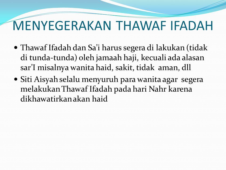 MENYEGERAKAN THAWAF IFADAH Thawaf Ifadah dan Sa'i harus segera di lakukan (tidak di tunda-tunda) oleh jamaah haji, kecuali ada alasan sar'I misalnya w