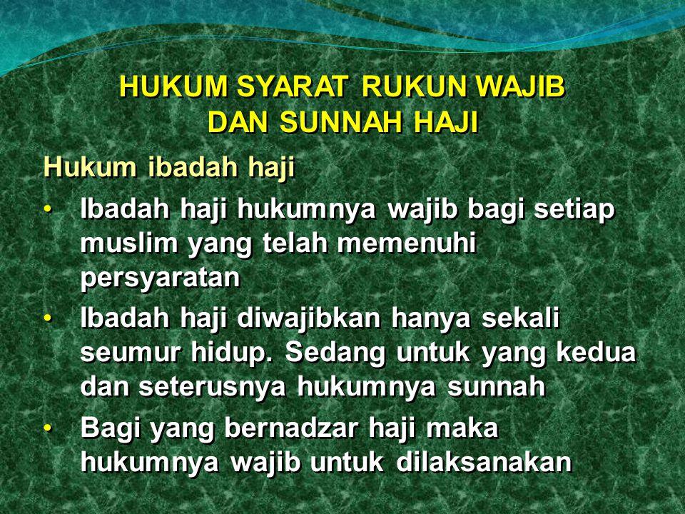 HUKUM SYARAT RUKUN WAJIB DAN SUNNAH HAJI Hukum ibadah haji Ibadah haji hukumnya wajib bagi setiap muslim yang telah memenuhi persyaratan Ibadah haji d