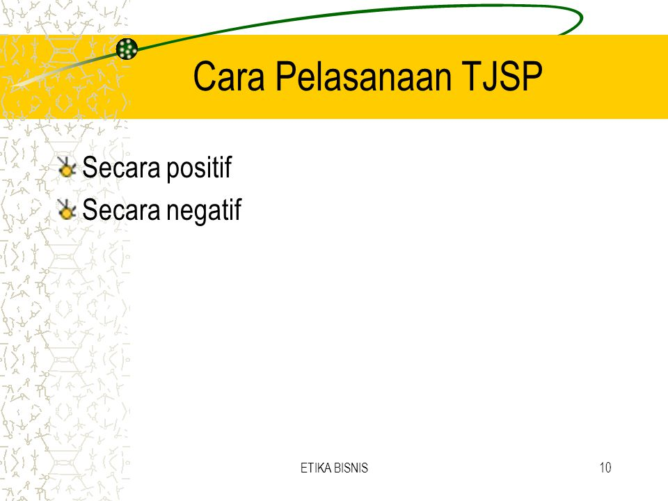 Cara Pelasanaan TJSP Secara positif Secara negatif ETIKA BISNIS10
