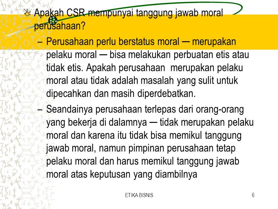 Apakah CSR mempunyai tanggung jawab moral perusahaan? –Perusahaan perlu berstatus moral ─ merupakan pelaku moral ─ bisa melakukan perbuatan etis atau