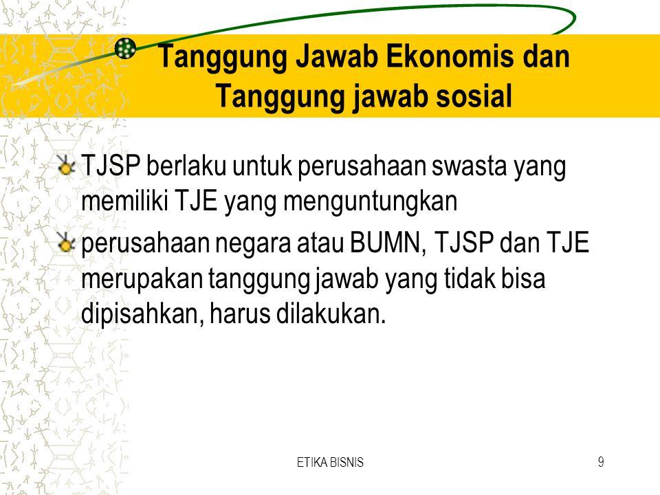 Tanggung Jawab Ekonomis dan Tanggung jawab sosial TJSP berlaku untuk perusahaan swasta yang memiliki TJE yang menguntungkan perusahaan negara atau BUM