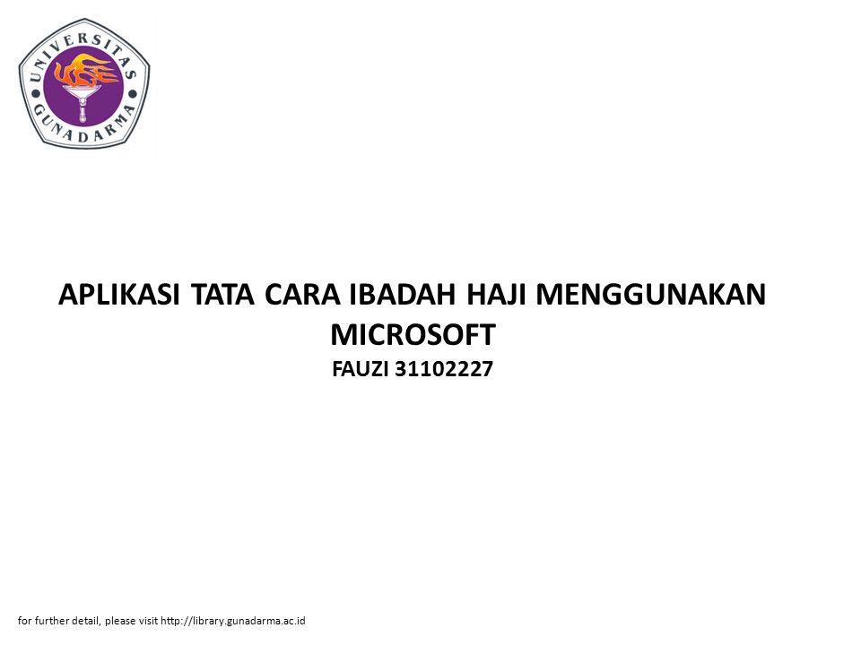 APLIKASI TATA CARA IBADAH HAJI MENGGUNAKAN MICROSOFT FAUZI 31102227 for further detail, please visit http://library.gunadarma.ac.id