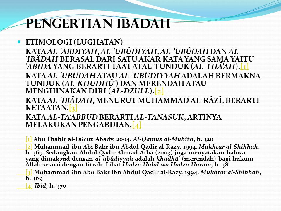 Pengertian ibadah ETIMOLOGI (LUGHATAN) KATA AL-'ABDIYAH, AL-'UBÛDIYAH, AL-'UBÛDAH DAN AL- 'IBÂDAH BERASAL DARI SATU AKAR KATA YANG SAMA YAITU 'ABIDA Y