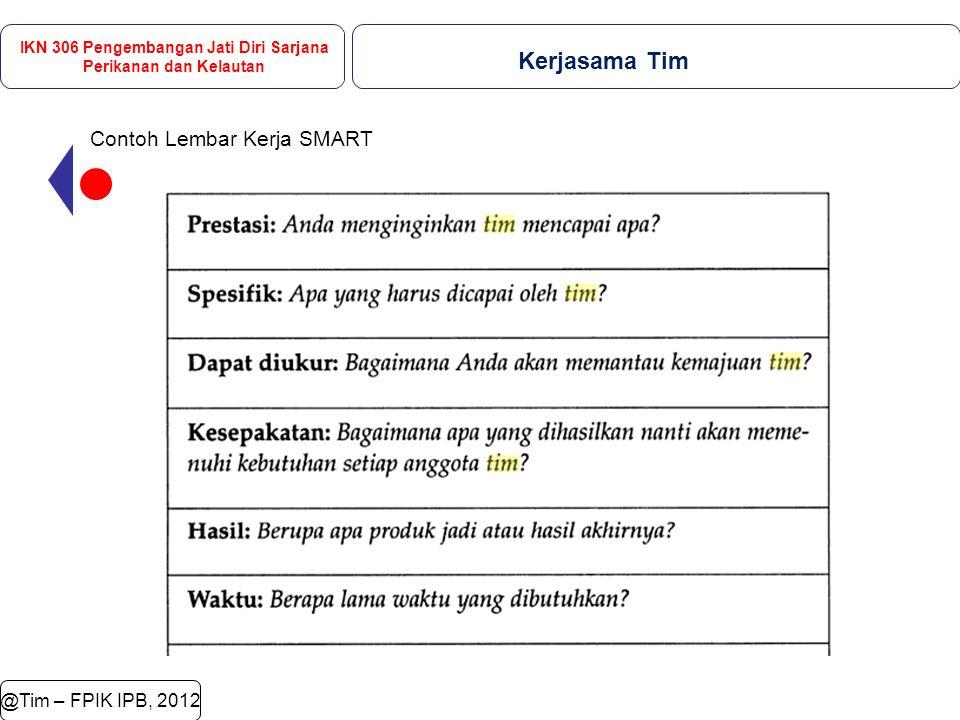 @Tim – FPIK IPB, 2012 Contoh Lembar Kerja SMART IKN 306 Pengembangan Jati Diri Sarjana Perikanan dan Kelautan Kerjasama Tim
