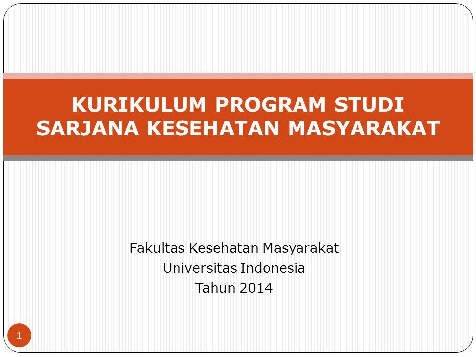 Fakultas Kesehatan Masyarakat Universitas Indonesia Tahun 2014 KURIKULUM PROGRAM STUDI SARJANA KESEHATAN MASYARAKAT 1