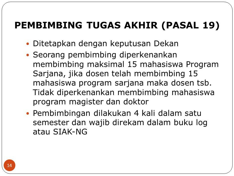 PEMBIMBING TUGAS AKHIR (PASAL 19) Ditetapkan dengan keputusan Dekan Seorang pembimbing diperkenankan membimbing maksimal 15 mahasiswa Program Sarjana,
