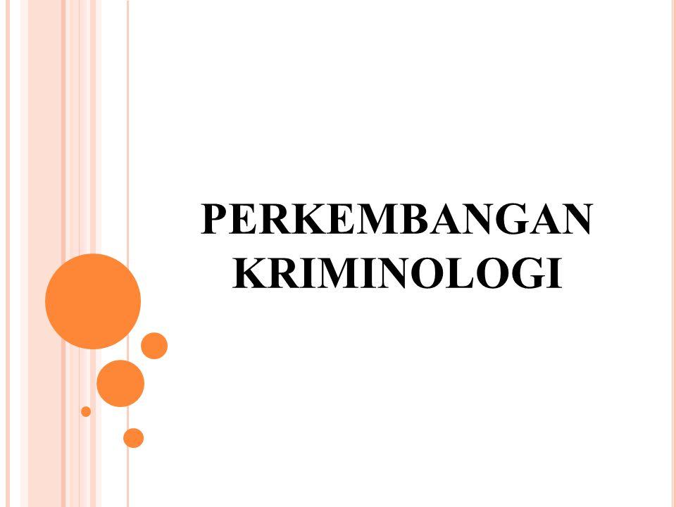 A DA 2 FAKTOR Y ANG MEMPENGARUHI PERKEMBANGAN KRIMINOLOGI : Rasa tidak puas dari para sarjana terhadap para sarjana terhdap para penguasa, hukum pidana dan hukum acara piadana.