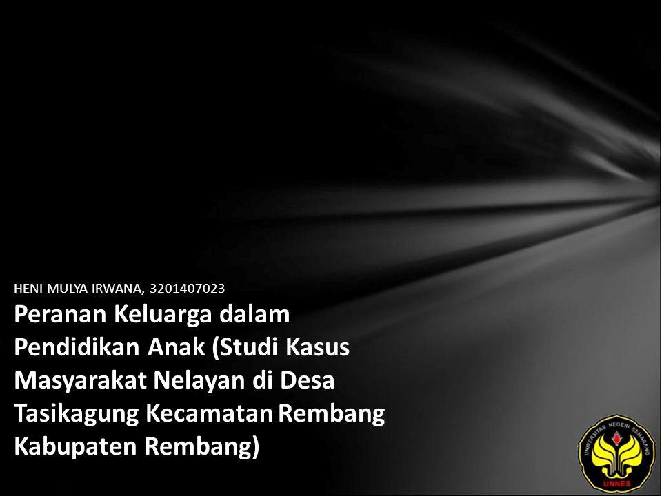 HENI MULYA IRWANA, 3201407023 Peranan Keluarga dalam Pendidikan Anak (Studi Kasus Masyarakat Nelayan di Desa Tasikagung Kecamatan Rembang Kabupaten Rembang)