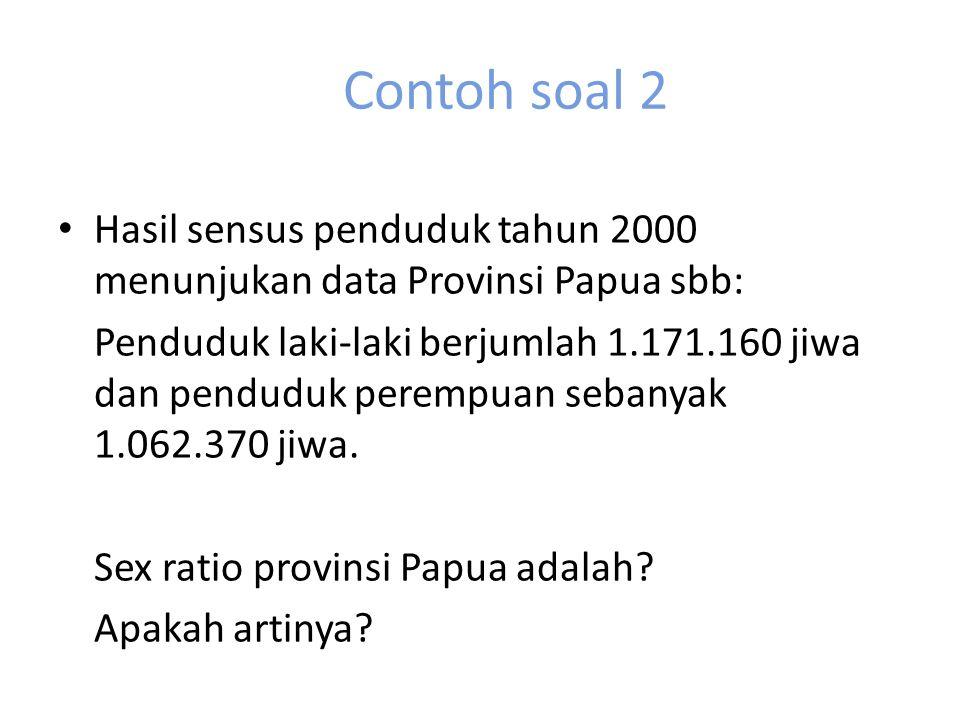 Contoh soal 2 Hasil sensus penduduk tahun 2000 menunjukan data Provinsi Papua sbb: Penduduk laki-laki berjumlah 1.171.160 jiwa dan penduduk perempuan