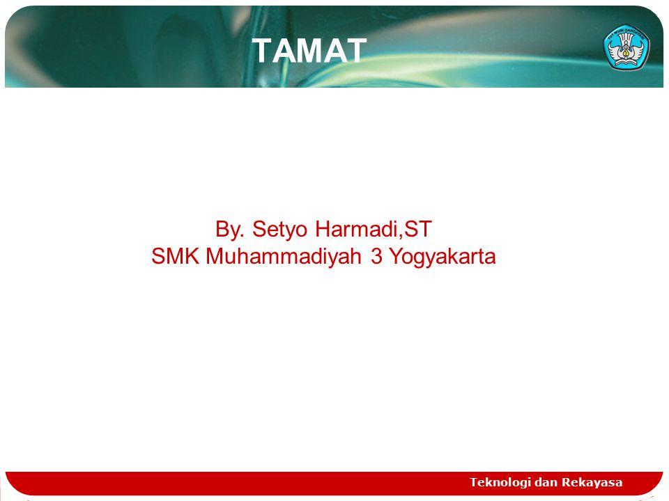 TAMAT Teknologi dan Rekayasa By. Setyo Harmadi,ST SMK Muhammadiyah 3 Yogyakarta
