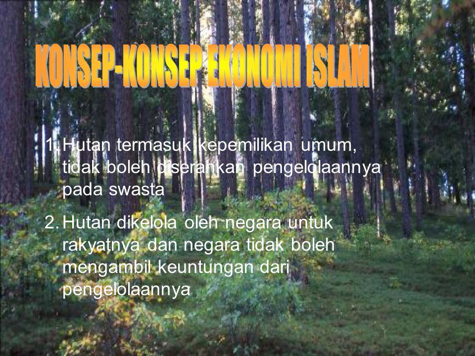 1.Hutan termasuk kepemilikan umum, tidak boleh diserahkan pengelolaannya pada swasta 2.Hutan dikelola oleh negara untuk rakyatnya dan negara tidak boleh mengambil keuntungan dari pengelolaannya