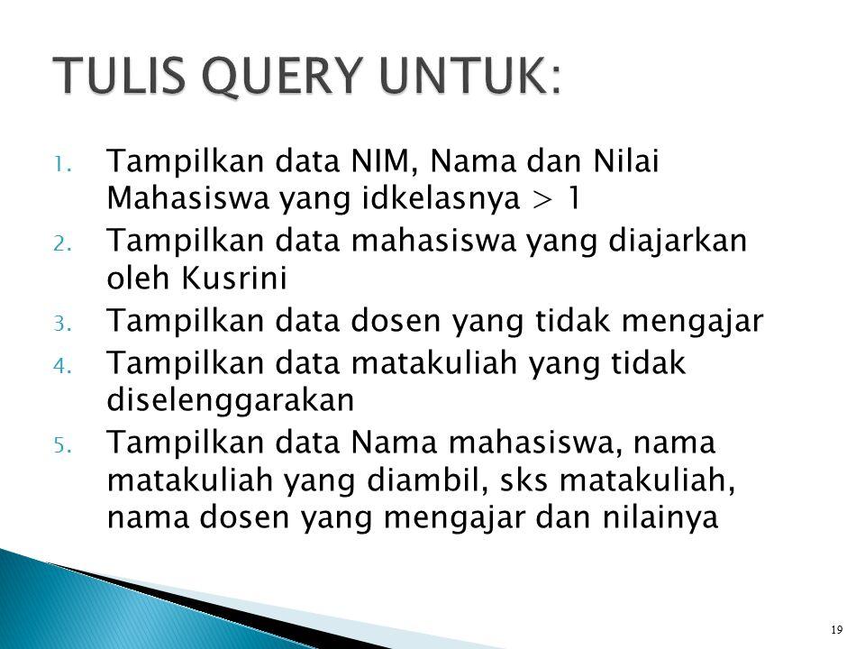1. Tampilkan data NIM, Nama dan Nilai Mahasiswa yang idkelasnya > 1 2. Tampilkan data mahasiswa yang diajarkan oleh Kusrini 3. Tampilkan data dosen ya