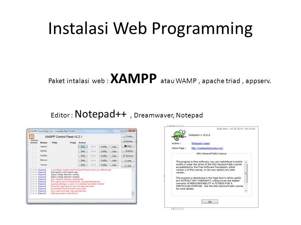 Instalasi Web Programming Paket intalasi web : XAMPP atau WAMP, apache triad, appserv.