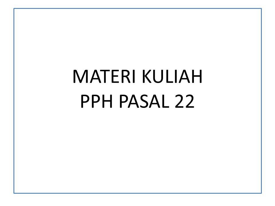 MATERI KULIAH PPH PASAL 22