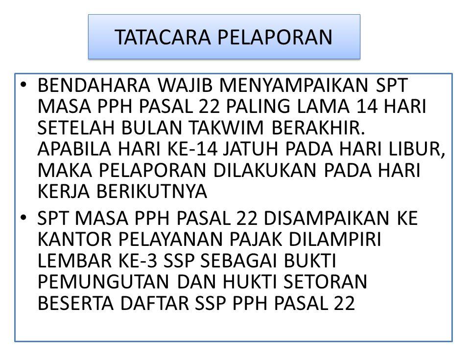 TATACARA PELAPORAN BENDAHARA WAJIB MENYAMPAIKAN SPT MASA PPH PASAL 22 PALING LAMA 14 HARI SETELAH BULAN TAKWIM BERAKHIR.
