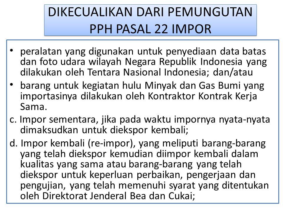 DIKECUALIKAN DARI PEMUNGUTAN PPH PASAL 22 IMPOR peralatan yang digunakan untuk penyediaan data batas dan foto udara wilayah Negara Republik Indonesia