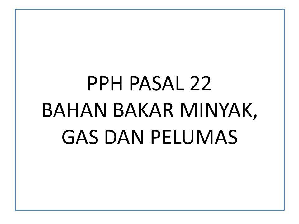 PPH PASAL 22 BAHAN BAKAR MINYAK, GAS DAN PELUMAS