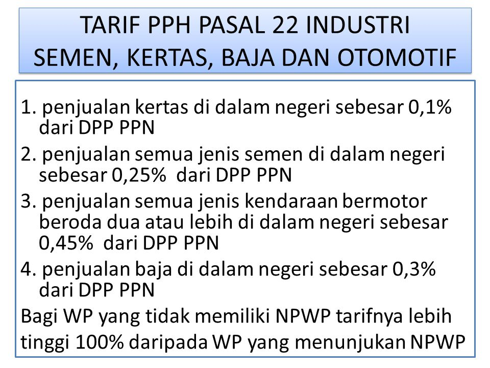 TARIF PPH PASAL 22 INDUSTRI SEMEN, KERTAS, BAJA DAN OTOMOTIF 1. penjualan kertas di dalam negeri sebesar 0,1% dari DPP PPN 2. penjualan semua jenis se