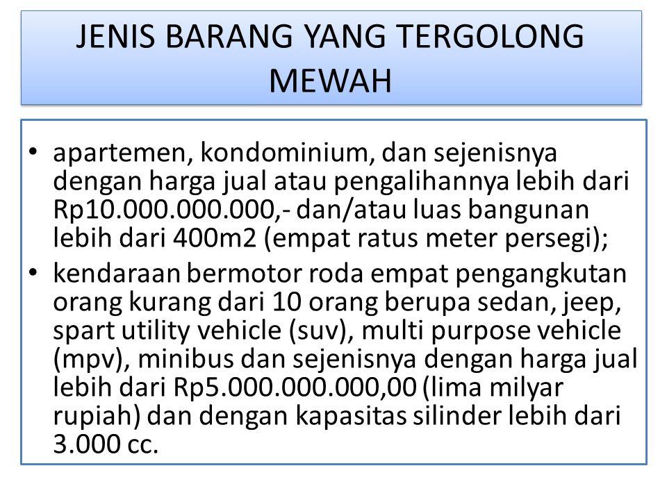 JENIS BARANG YANG TERGOLONG MEWAH apartemen, kondominium, dan sejenisnya dengan harga jual atau pengalihannya lebih dari Rp10.000.000.000,- dan/atau l