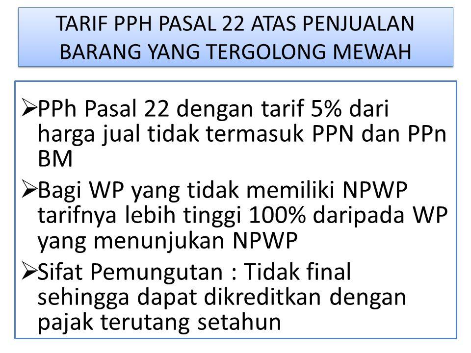 TARIF PPH PASAL 22 ATAS PENJUALAN BARANG YANG TERGOLONG MEWAH  PPh Pasal 22 dengan tarif 5% dari harga jual tidak termasuk PPN dan PPn BM  Bagi WP y