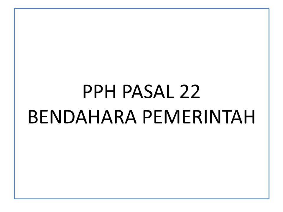 PPH PASAL 22 BENDAHARA PEMERINTAH