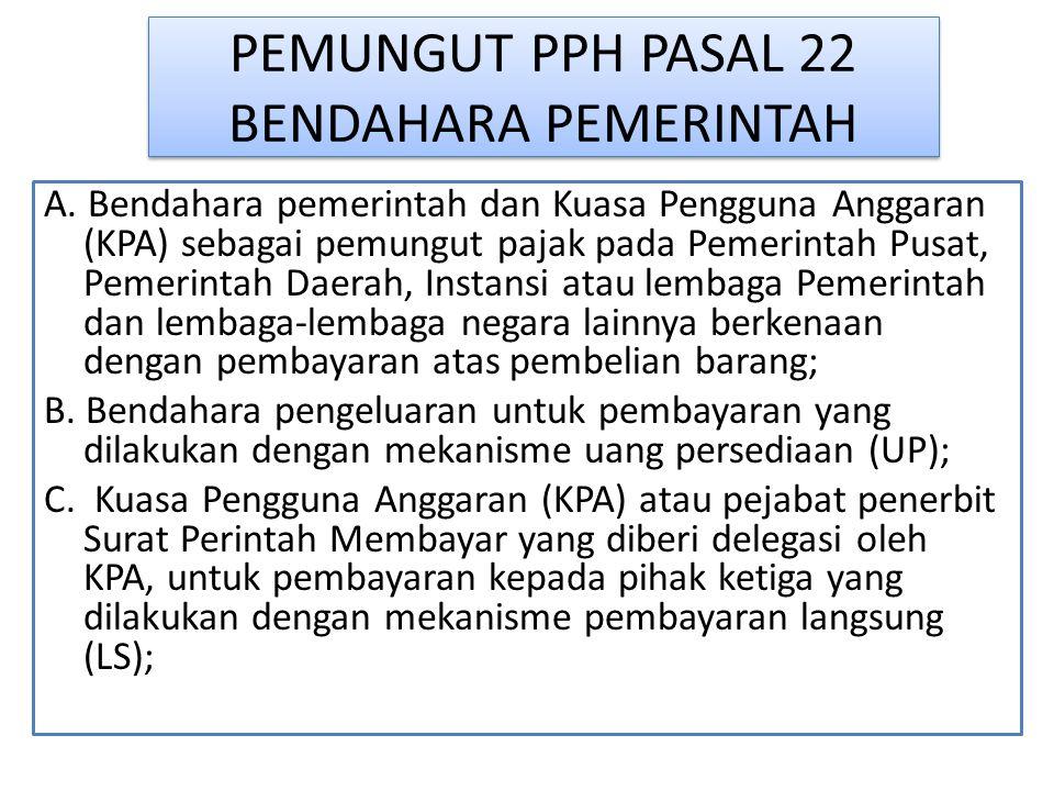 PEMUNGUT PPH PASAL 22 BENDAHARA PEMERINTAH A. Bendahara pemerintah dan Kuasa Pengguna Anggaran (KPA) sebagai pemungut pajak pada Pemerintah Pusat, Pem