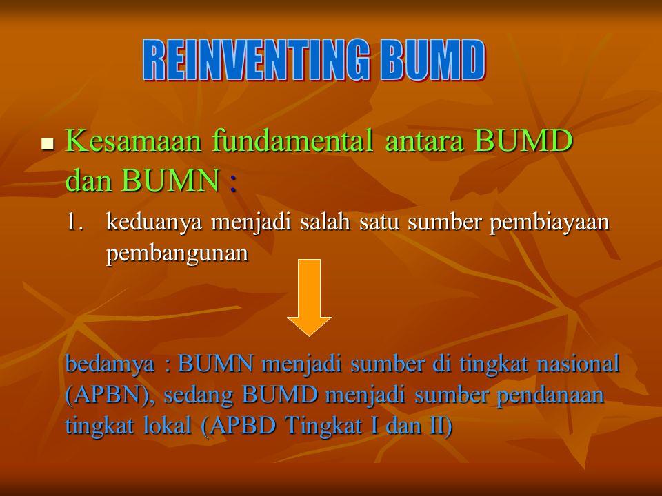 Kesamaan fundamental antara BUMD dan BUMN : Kesamaan fundamental antara BUMD dan BUMN : 1. keduanya menjadi salah satu sumber pembiayaan pembangunan b