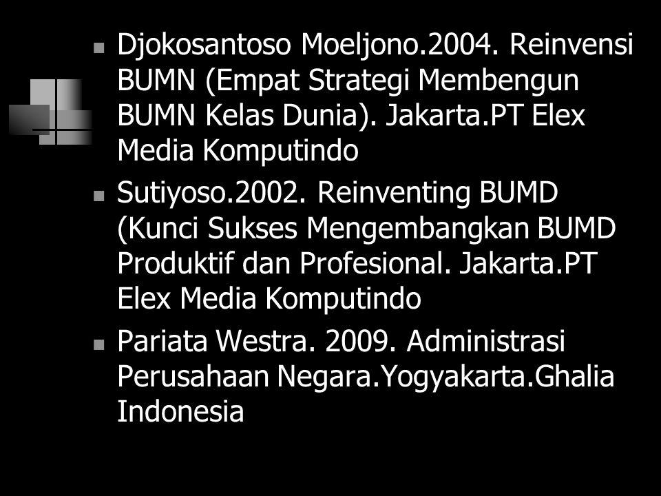 Djokosantoso Moeljono.2004. Reinvensi BUMN (Empat Strategi Membengun BUMN Kelas Dunia). Jakarta.PT Elex Media Komputindo Sutiyoso.2002. Reinventing BU