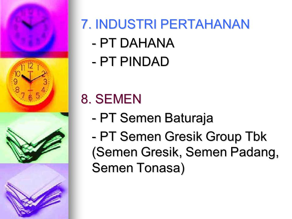 7. INDUSTRI PERTAHANAN - PT DAHANA - PT PINDAD 8. SEMEN - PT Semen Baturaja - PT Semen Gresik Group Tbk (Semen Gresik, Semen Padang, Semen Tonasa)