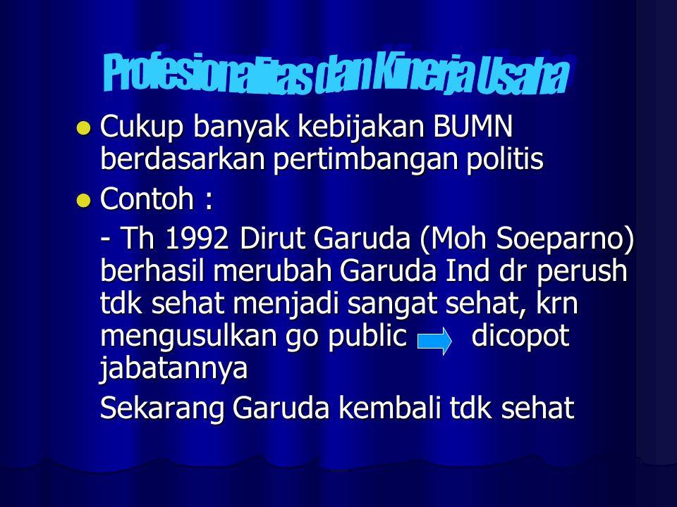 Cukup banyak kebijakan BUMN berdasarkan pertimbangan politis Cukup banyak kebijakan BUMN berdasarkan pertimbangan politis Contoh : Contoh : - Th 1992