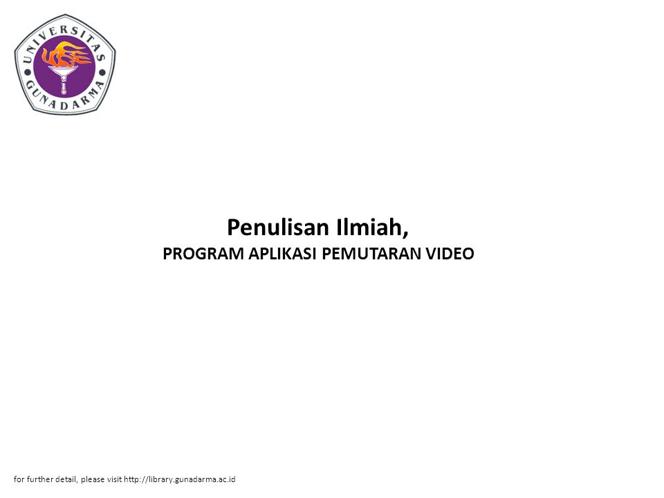 Penulisan Ilmiah, PROGRAM APLIKASI PEMUTARAN VIDEO for further detail, please visit http://library.gunadarma.ac.id