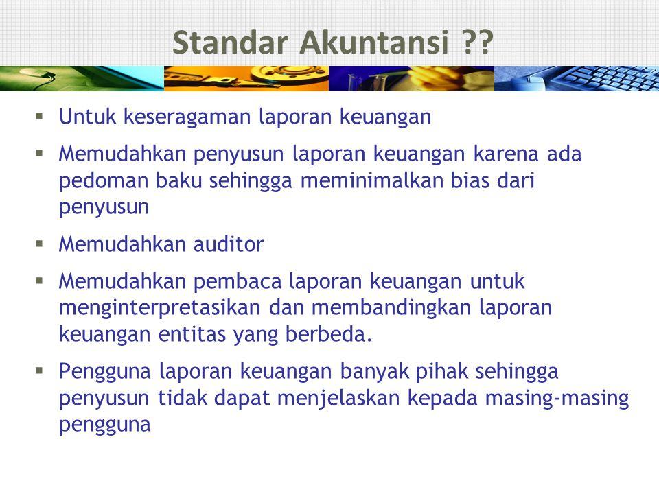 Pengantar Akuntansi - lanj  Penyebutan standar yang melandasi penyusunan laporan keuangan.