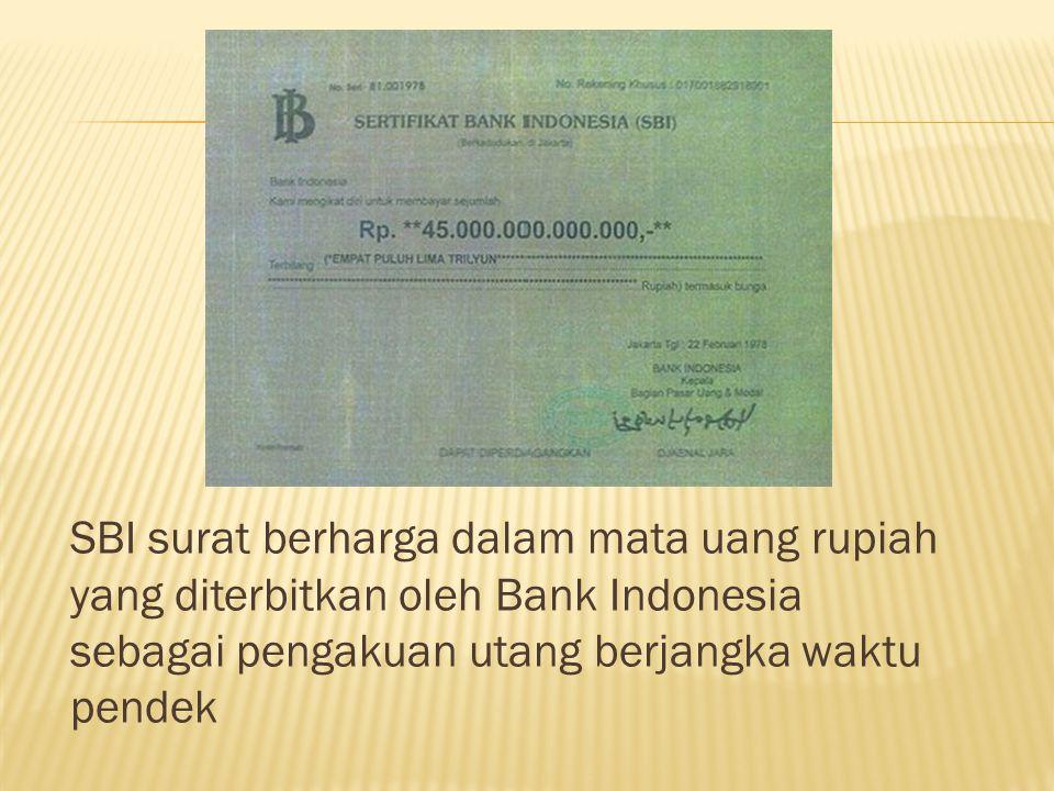 SBI surat berharga dalam mata uang rupiah yang diterbitkan oleh Bank Indonesia sebagai pengakuan utang berjangka waktu pendek