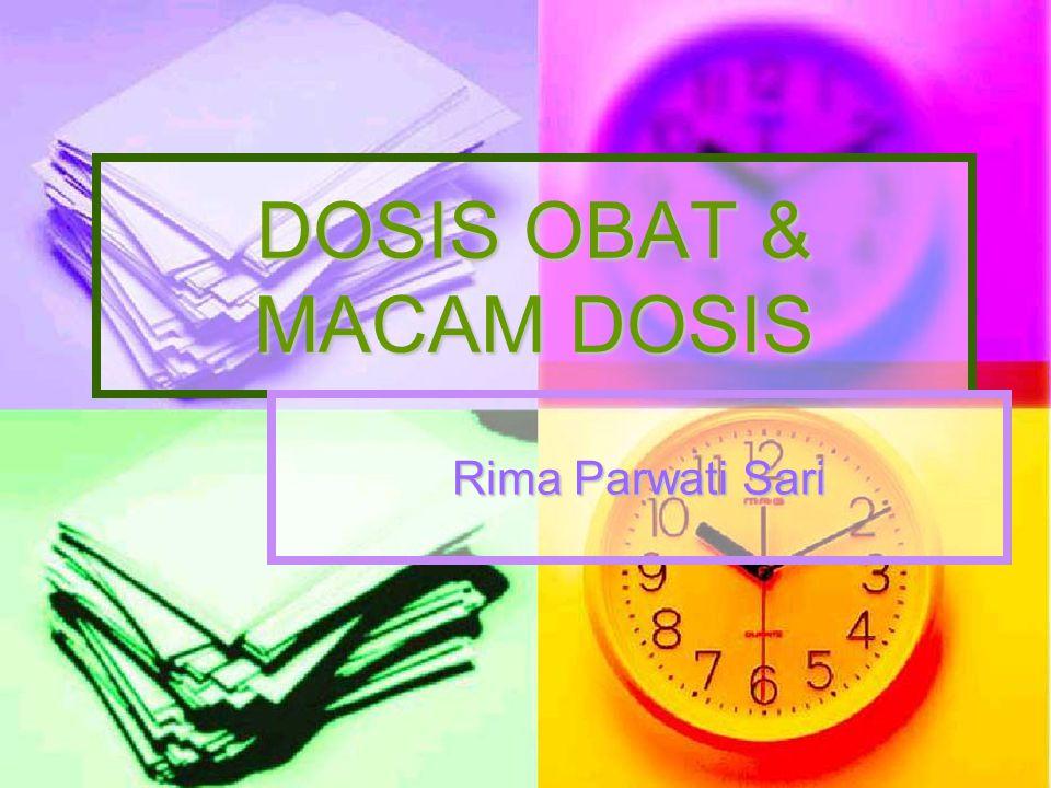 DOSIS OBAT Jumlah obat yang diberikan kepada penderita dalam satuan berat atau satuan isi atau unit-unit lainnya Jumlah obat yang diberikan kepada penderita dalam satuan berat atau satuan isi atau unit-unit lainnya Satuan berat : mikrongram (µg), miligram (mg), gram (g) Satuan berat : mikrongram (µg), miligram (mg), gram (g) Satuan isi : mililiter (ml) / cc, liter (l) Satuan isi : mililiter (ml) / cc, liter (l) Satuan unit : UI Satuan unit : UI