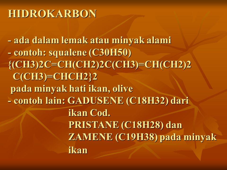HIDROKARBON - ada dalam lemak atau minyak alami - contoh: squalene (C30H50) {(CH3)2C=CH(CH2)2C(CH3)=CH(CH2)2 C(CH3)=CHCH2}2 pada minyak hati ikan, oli