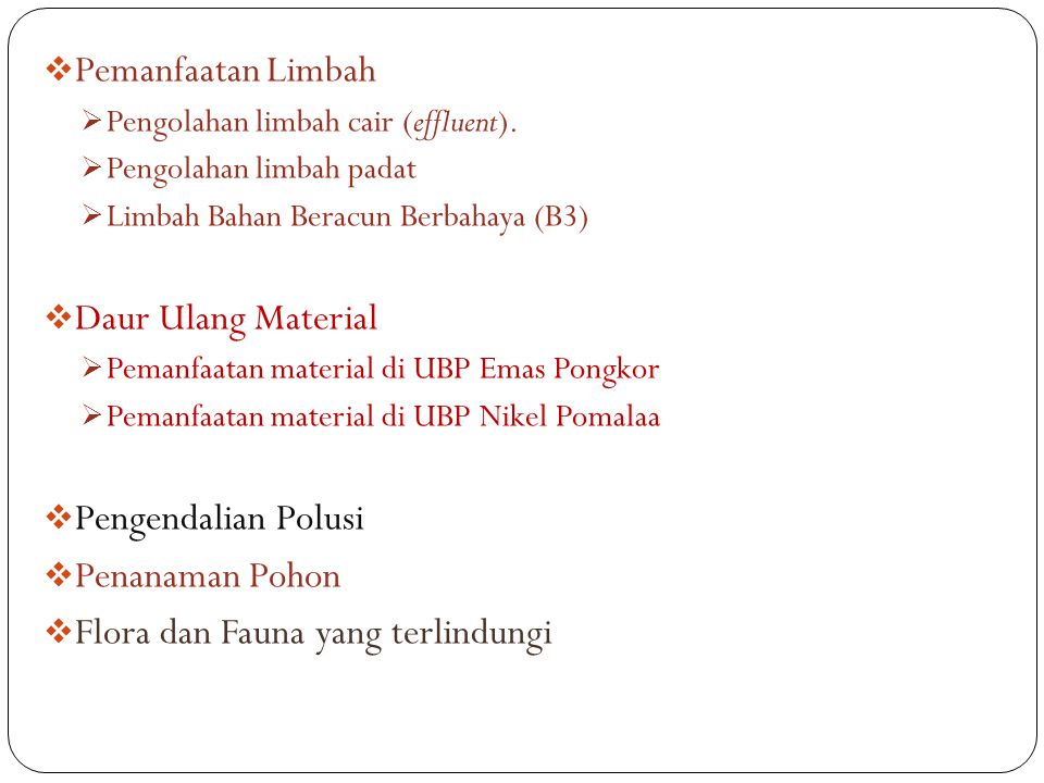  Pemanfaatan Limbah  Pengolahan limbah cair (effluent).  Pengolahan limbah padat  Limbah Bahan Beracun Berbahaya (B3)  Daur Ulang Material  Pema
