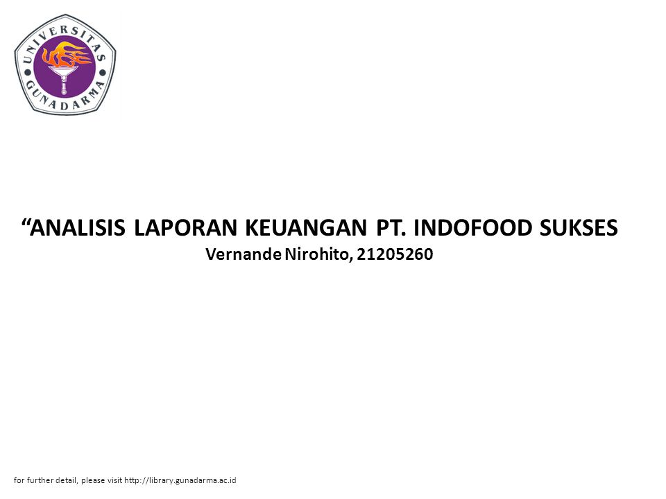 """ANALISIS LAPORAN KEUANGAN PT. INDOFOOD SUKSES Vernande Nirohito, 21205260 for further detail, please visit http://library.gunadarma.ac.id"