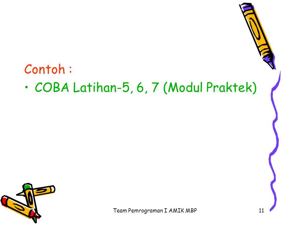 Team Pemrograman I AMIK MBP11 Contoh : COBA Latihan-5, 6, 7 (Modul Praktek)