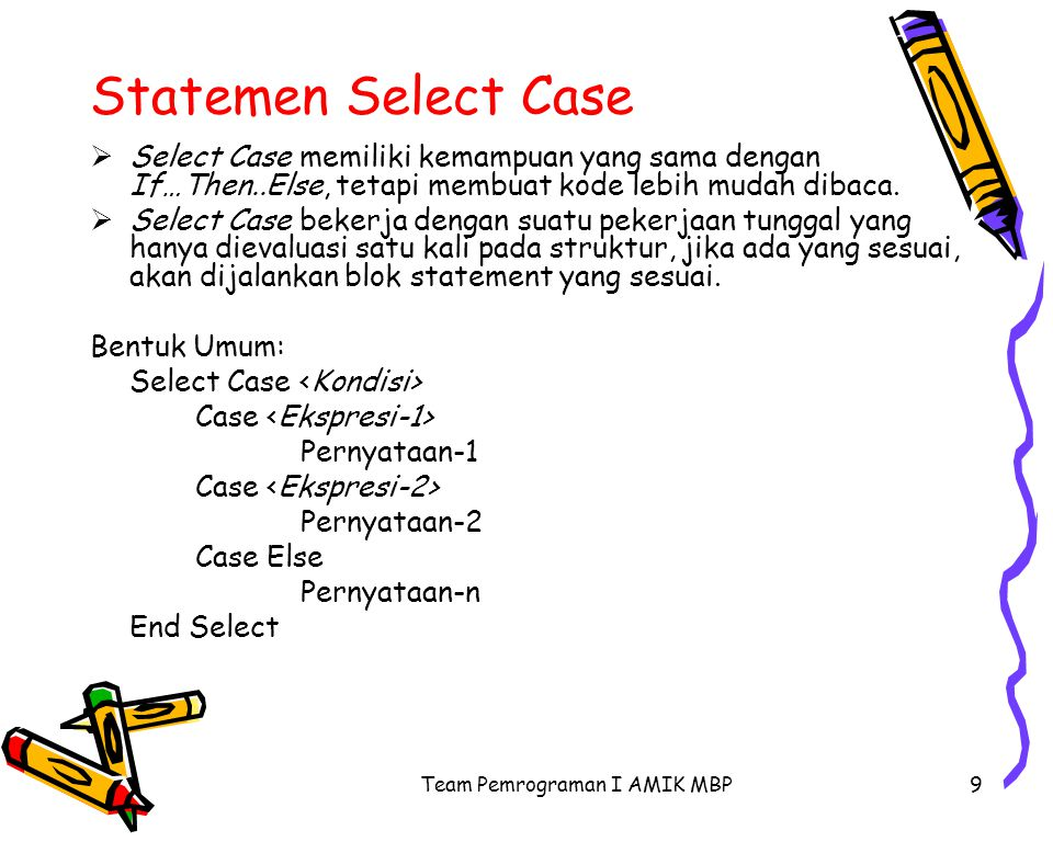 9 Statemen Select Case  Select Case memiliki kemampuan yang sama dengan If…Then..Else, tetapi membuat kode lebih mudah dibaca.